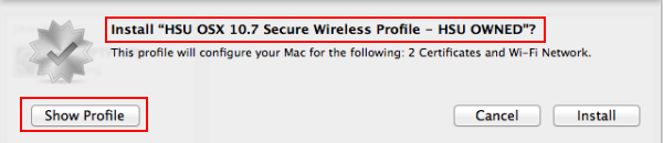 Ensure the message Install HSU OSX 10.7 Secure Wireless Profile - HSU OWNED? is displayed.  Click the Show Profile button