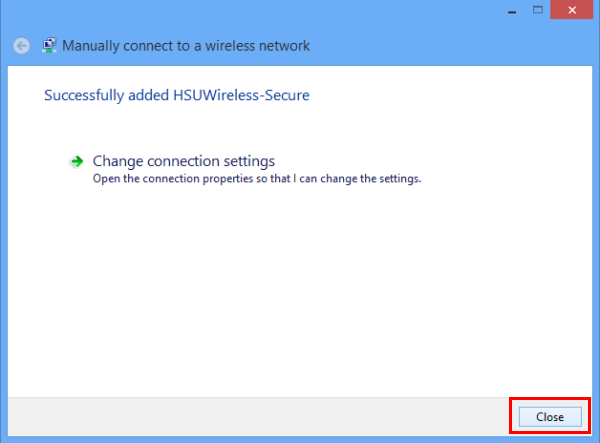 "Click OK twice, and then close the ""manually connect to a wireless network"" window."